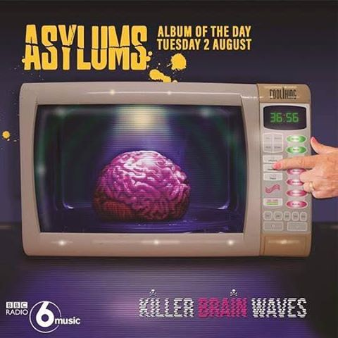 """August highlights – BBC 6 MUSIC's ALBUM OF THE DAY is ASYLUMS – """"KILLER BRAIN WAVES"""" – 4th August 2016!"""